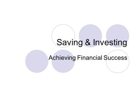 Saving & Investing Achieving Financial Success. What does it mean? Saving  Putting money aside for future use Investing  Using money so that it earns.