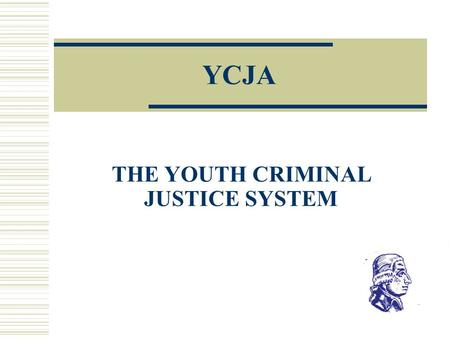 YCJA THE YOUTH CRIMINAL JUSTICE SYSTEM. JOHN HOWARD SOCIETY ROLE IN THE CRIMINAL JUSTICE SYSTEM Provides public education about the law, especially the.