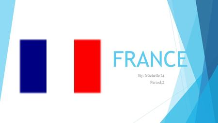 FRANCE By: Michelle Li Period:2. Overview  Location  Interesting place to see  Currency  Food  Culture and language  Photo gallery.