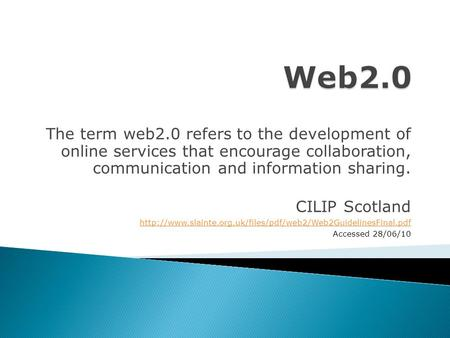 The term web2.0 refers to the development of online services that encourage collaboration, communication and information sharing. CILIP Scotland