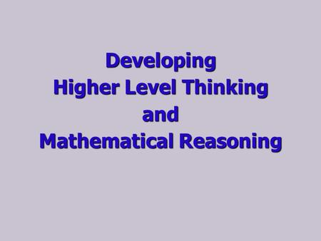 Developing Higher Level Thinking and Mathematical Reasoning.