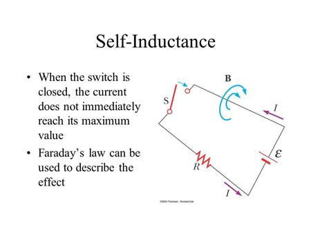 Self-Inductance When the switch is closed, the current does not immediately reach its maximum value Faraday's law can be used to describe the effect.