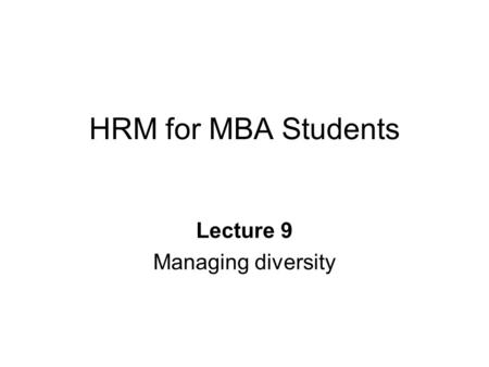 HRM for MBA Students Lecture 9 Managing diversity.