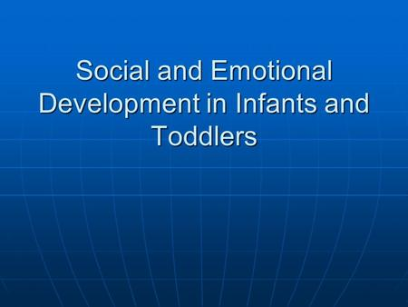 Social and Emotional Development in Infants and Toddlers.