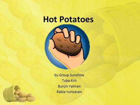 Hot Potatoes by Group Sunshine Tuba Kırlı Burçin Yalman Rabia Yurtseven.