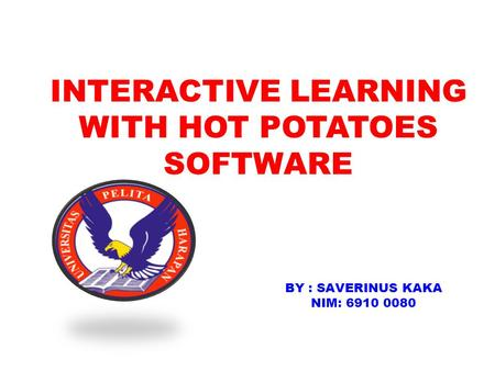 INTERACTIVE LEARNING WITH HOT POTATOES SOFTWARE BY : SAVERINUS KAKA NIM: 6910 0080.