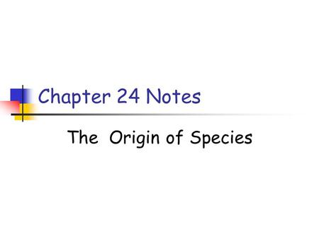 Chapter 24 Notes The Origin of Species. There is more to evolution than just explaining how adaptations evolve in a population. Evolution must also explain.
