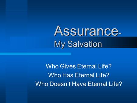 Assurance - My Salvation Who Gives Eternal Life? Who Has Eternal Life? Who Doesn't Have Eternal Life?