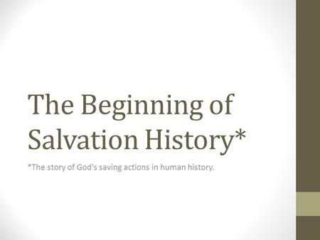 The Beginning of Salvation History* *The story of God's saving actions in human history.