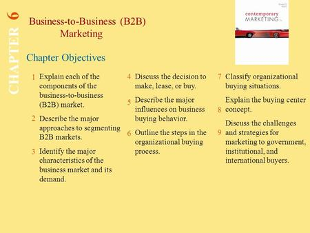 Chapter Objectives Business-to-Business (B2B) Marketing CHAPTER 6 1 2 4 7 8 Explain each of the components of the business-to-business (B2B) market. Describe.