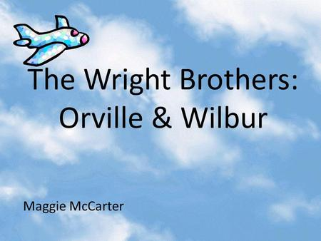 The Wright Brothers: Orville & Wilbur