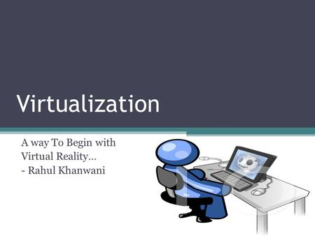 Virtualization A way To Begin with Virtual Reality… - Rahul Khanwani.