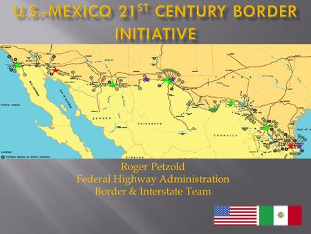 Roger Petzold Federal Highway Administration Border & Interstate Team.