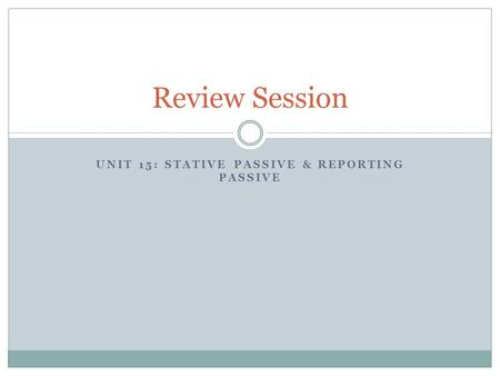 Unit 15: Stative Passive & Reporting Passive
