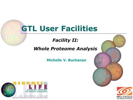 GTL User Facilities Facility II: Whole Proteome Analysis Michelle V. Buchanan.
