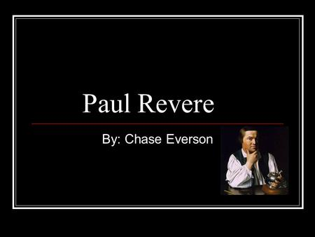 Paul Revere By: Chase Everson. What Made Him/Her Famous On April 18,1775 Paul made his most famous ride. He warned patriots that the British army was.