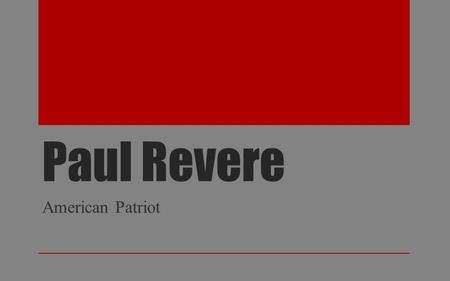 Paul Revere American Patriot. Purpose of Lesson Standard: SS3H2 – The student will discuss the lives of Americans who expanded people's rights and freedoms.