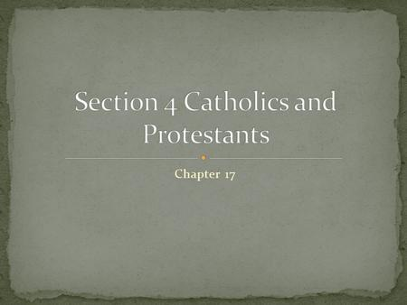 Chapter 17. 1500's and 1600's Catholic Church set out to defeat Protestantism and convince people to return to the Church This triggered a series of bloody.