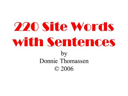 220 Site Words with Sentences by Donnie Thomassen © 2006