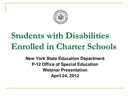 Students with Disabilities Enrolled in Charter Schools New York State Education Department P-12 Office of Special Education Webinar Presentation April.