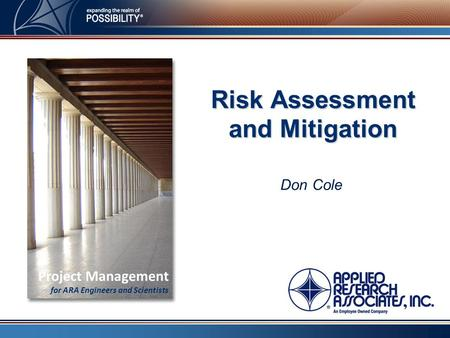 Don Cole Risk Assessment and Mitigation Project Management for ARA Engineers and Scientists.