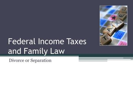 Federal Income Taxes and Family Law Divorce or Separation.
