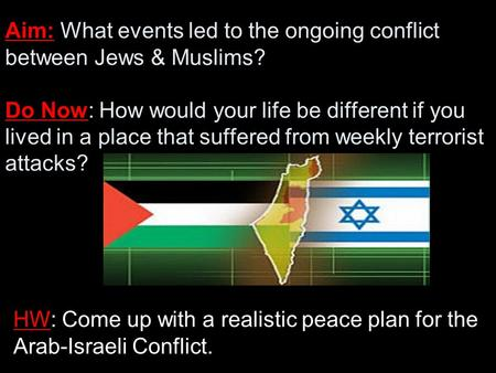 Aim: What events led to the ongoing conflict between Jews & Muslims