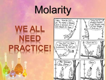 Molarity. Molarity Molarity (M) or molar concentration is a measure of the concentration of a solute in a solution. Unit for molar concentration is mol/L.