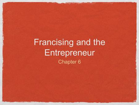 Francising and the Entrepreneur Chapter 6. Franchising A system of distribution in which semi- independent business owners (franchisees) pay fees and.