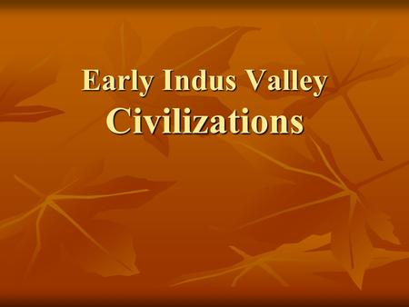 Early Indus Valley Civilizations. Harappan Culture Located in the Indus Valley along the Indus River Located in the Indus Valley along the Indus River.