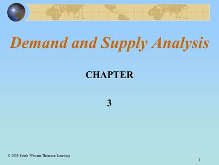 1 Demand and Supply Analysis CHAPTER 3 © 2003 South-Western/Thomson Learning.