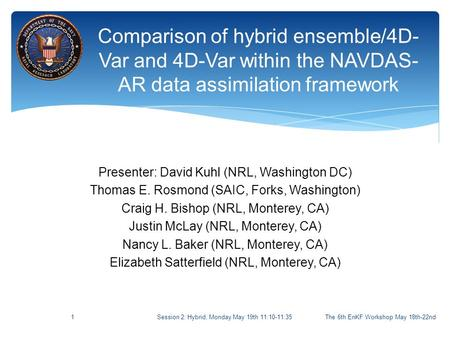 Comparison of hybrid ensemble/4D- Var and 4D-Var within the NAVDAS- AR data assimilation framework The 6th EnKF Workshop May 18th-22nd1 Presenter: David.