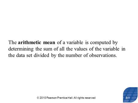 The arithmetic mean of a variable is computed by determining the sum of all the values of the variable in the data set divided by the number of observations.