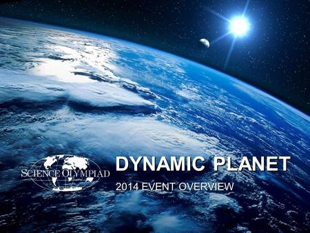 DYNAMIC PLANET 2014 EVENT OVERVIEW. MARK A. VANHECKE NATIONAL SCIENCE OLYMPIAD EARTH-SPACE SCIENCE EVENT CHAIR PRESENTED BY: