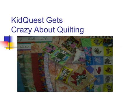 KidQuest Gets Crazy About Quilting. QUILTING ACROSS THE CERRICULEM While working on quilting projects we learned about  Pattern and design  Measuring.