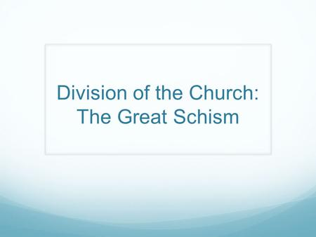 Division of the Church: The Great Schism. As the Orthodox Church became more established in the East, their ideas on how to conduct church affairs became.