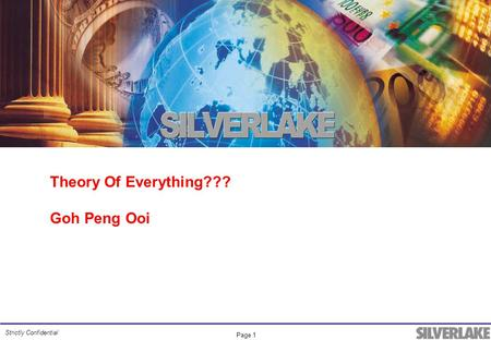 Page 1 Strictly Confidential <strong>Theory</strong> Of Everything??? Goh Peng Ooi.