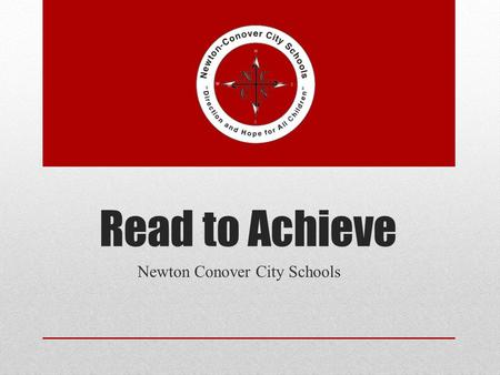 Read to Achieve Newton Conover City Schools. What is the Goal? The goal of the State is to ensure that every student reads at or above grade level by.
