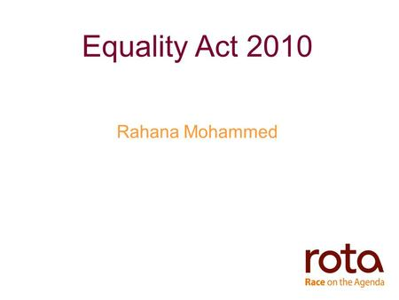 Equality Act 2010 Rahana Mohammed. Equality - History Race Relations Act 1965 Race Relations Act 1968 Race Relations Act 1976 The Stephen Lawrence Inquiry.