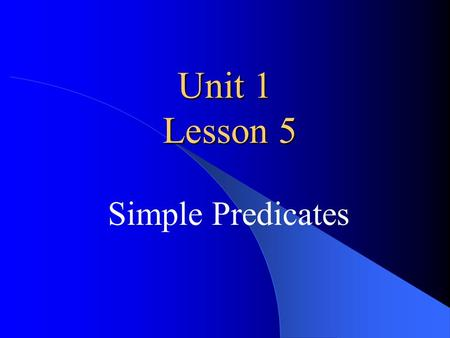 Unit 1 Lesson 5 Simple Predicates.