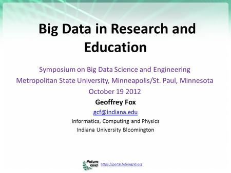 Https://portal.futuregrid.org Big Data <strong>in</strong> Research and <strong>Education</strong> Symposium on Big Data Science and Engineering Metropolitan State University, Minneapolis/St.