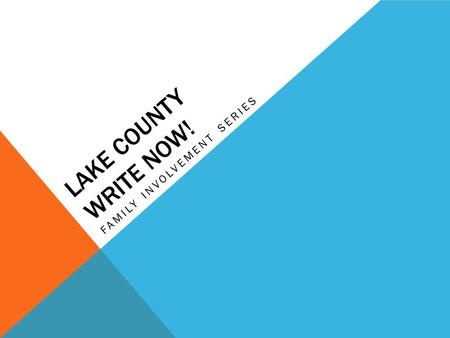 LAKE COUNTY WRITE NOW! FAMILY INVOLVEMENT SERIES.
