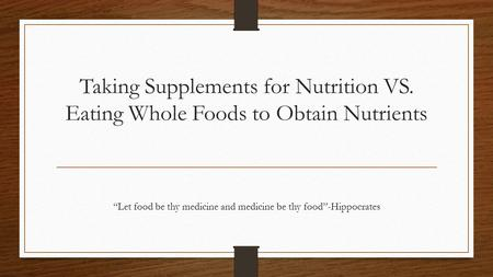 "Taking Supplements for Nutrition VS. Eating Whole Foods to Obtain Nutrients ""Let food be thy medicine and medicine be thy food""-Hippocrates."