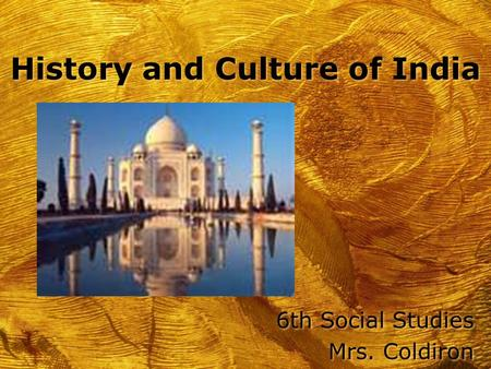 History and Culture of India 6th Social Studies Mrs. Coldiron 6th Social Studies Mrs. Coldiron.