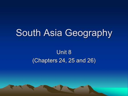 South Asia Geography Unit 8 (Chapters 24, 25 and 26)