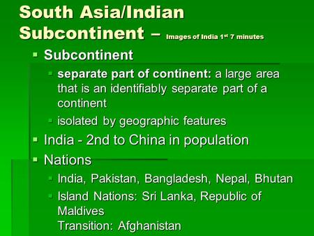 South Asia/Indian Subcontinent – Images of India 1 st 7 minutes  Subcontinent  separate part of continent: a large area that is an identifiably separate.