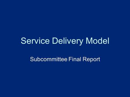 Service Delivery Model Subcommittee Final Report.