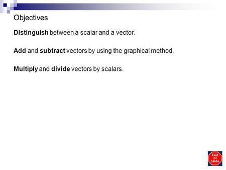 Copyright © by Holt, Rinehart and Winston. All rights reserved. Objectives Distinguish between a scalar and a vector. Add and subtract vectors by using.