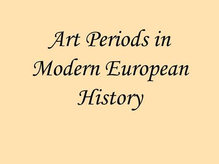 Art Periods in Modern European History. Renaissance Based on rationality, admiration of classicism, a secular approach to the world. Innovations include.