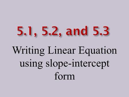 Writing Linear Equation using slope-intercept form.